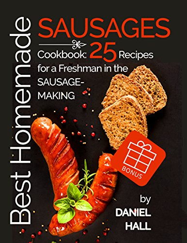 Best homemade sausages. Cookbook: 25 recipes for a freshman in the sausage-making. by [Hall, Daniel]
