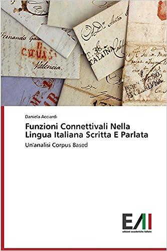Funzioni Connettivali Nella Lingua Italiana Scritta E Parlata: Un'analisi Corpus Based
