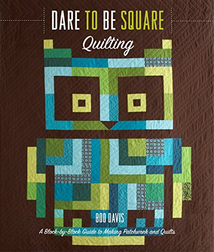 Dare to Be Square Quilting: A Block-by-Block Guide to Making Patchwork and -