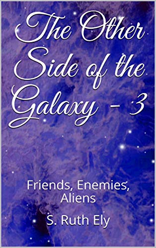 The Other Side of the Galaxy - 3: Friends, Enemies, Aliens