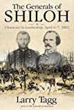img - for The Generals of Shiloh: Character in Leadership, April 6-7, 1862 book / textbook / text book