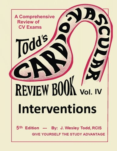 Todds Cardiovascular Review Book  Volume 4  Interventions  Cardiovascular Review Books