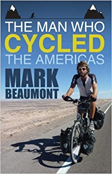 Book The Man Who Cycled the Americas by Mark Beaumont (2012-09-03)
