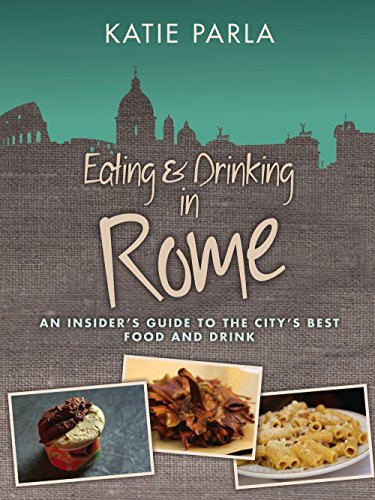 Eating & Drinking in Rome: An insider's guide to the city's best food and drink...