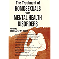The Treatment of Homosexuals With Mental Health Disorders (Journal of Homosexuality: No. 15, No. 1-)