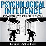 Psychological Influence: Power of Persuasion | Dan Miller