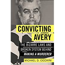 """Convicting Avery: The Bizarre Laws and Broken System behind """"Making a Murderer"""""""