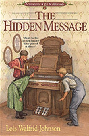 The Hidden Message (Adventures of the Northwoods, Book 2) by Lois Walfrid Johnson - Northwood Mall