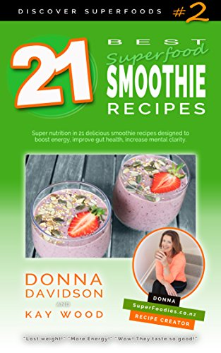 (21 Best Superfood Smoothie Recipes - Discover Superfoods #2: Super nutrition in 21 delicious smoothie recipes designed to boost energy, improve gut health, increase mental clarity.)