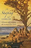 Shaping the Shoreline: Fisheries and Tourism on the Monterey Coast (Weyerhaeuser Environmental Books) by Connie Y. Chiang front cover