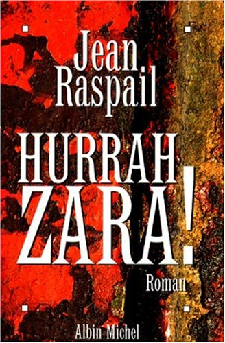 Book cover from Hurrah Zara ! (Romans, Nouvelles, Recits (Domaine Francais)) (English and French Edition) by Jean Raspail