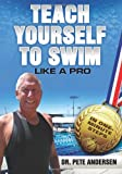Teach Yourself to Swim Like a Pro, Pete Andersen, 0982024827