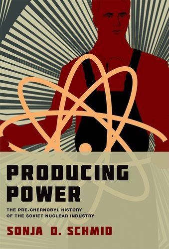 Producing Power: The Pre-Chernobyl History of the Soviet Nuclear Industry (Inside Technology)
