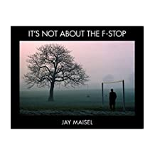 It's Not About the F-Stop (Voices That Matter)