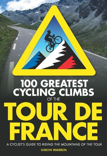 100 Greatest Cycling Climbs of the Tour de France: A Cyclist's Guide to Riding the Mountains of the Tour by Simon Warren (22-May-2014) Paperback