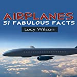 Airplanes: 51 Fabulous Facts | Lucy Wilson