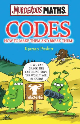 Codes: How to Make Them and Break Them (Murderous Maths)
