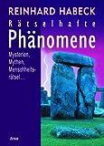 Rätselhafte Phänomene: Mysterien, Mythen, Menschheitsrätsel...