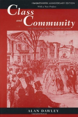 Class and Community: The Industrial Revolution in Lynn Twenty-5th (fifth) Anniver Edition by Dawley, Alan published by Harvard University Press (2000)