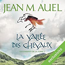 La vallée des chevaux (Les enfants de la Terre 2) | Livre audio Auteur(s) : Jean M. Auel Narrateur(s) : Lila Tamazit