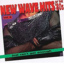 Just Can't Get Enough: New Wave Hits Of The '80s, Vol. 6