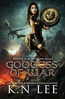 Goddess of War: An Epic Fantasy Adventure (Fallen Gods Book 1) by [Lee, K.N.]
