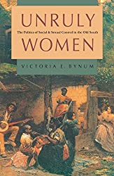 Unruly Women: The Politics of Social and Sexual Control in the Old South (Gender and American Culture)