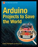 Arduino Projects to Save the World, Emery Premeaux and Brian Evans, 143023623X