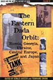 img - for The History of Dada: The Eastern Dada Orbit: Russia, Georgia, Ukraine, Central Europe, and Japan (Crisis and the Arts) book / textbook / text book