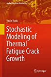 Stochastic Modeling of Thermal Fatigue Crack Growth, Vasile Radu, 3319128760