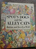 Spot's Dogs and the Alley Cats, Robin Wild and Jocelyn Wild, 0397318413
