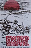 The Sword and the Shovel, George C. Scipione, 0972040706