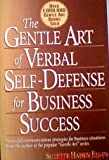 The Gentle Art of Verbal Self Defense for Business Success