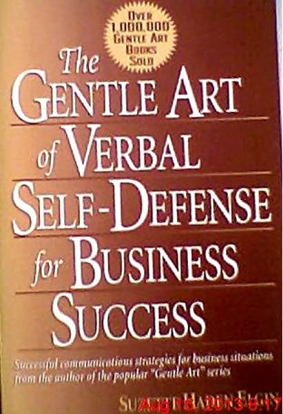The Gentle Art Of Verbal Self Defense For Business Success Elgin Suzette Haden 9780139210327 Amazon Com Books