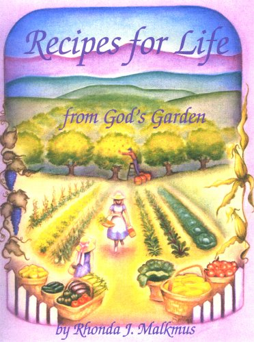 Recipes For Life From God's Garden by Rhonda J. Malkmus, Lorna Spring