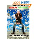 Make Money with Binary Options: The Calends Strategy (The Binary Options Speculator) (Volume 2)