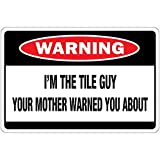 I'M The Tile Guy Your Mother Warned You About Osha Metal Aluminum Sign 24 in x 18 in
