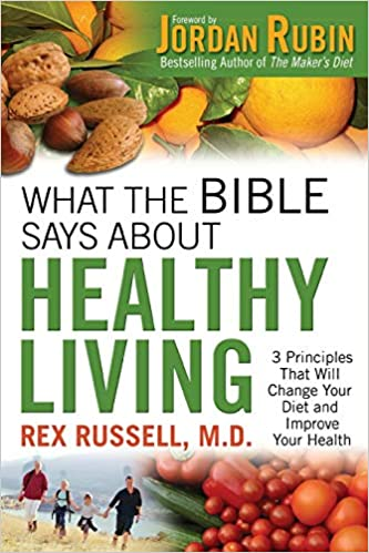 What the Bible Says About Healthy Living: Rex MD Russell