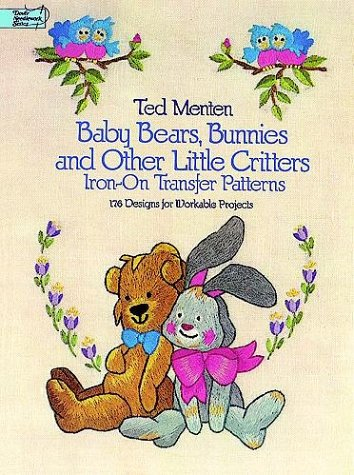 Baby Bears, Bunnies, and Other Little Critters Iron-on Transfer Patterns: 176 Designs for Workable Projects (Dover Needlework) -