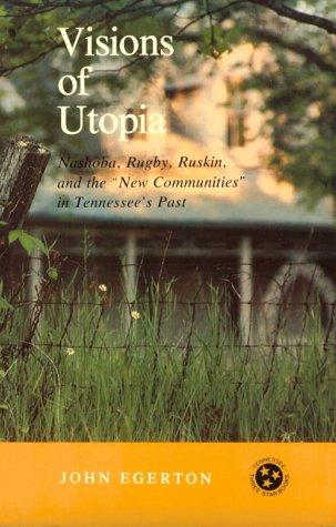 Visions Utopia: Nashoba, Rugby, Ruskin, New Communities (Tennessee Three Star Books)