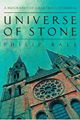 Universe of Stone: Chartres Cathedral and the Invention of the Gothic Kindle Edition