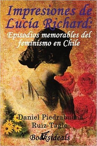 ... Episodios memorables del feminismo en Chile: Literatura, arte y sociedad en el Chile de los años 50: Amazon.es: Daniel Piedrabuena Ruiz-Tagle: Libros