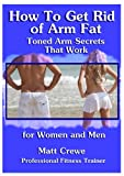 How to Get Rid of Arm Fat: Toned Arm Secrets that Work is a guide designed to help both women and men to lose arm fat. Women in particular are known to carry extra weight or fat in the arm area, however, this is not to imply that men are negated from...