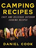 CAMPING RECIPES: Easy And Delicious Outdoor Cooking Recipes (Camping and Outdoor Cooking Cookbooks)