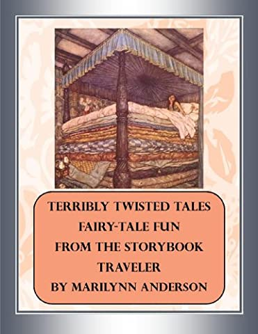 TERRIBLY TWISTED TALES ~~ Fairy-Tale Fun ~~ From THE STORYBOOK TRAVELER (Strangely True But Not So Stories 1)