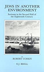 Jews in Another Environment: Surinam in the Second Half of the Eighteenth Century (Brill's Series in Jewish Studies)