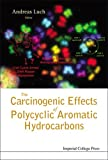 The Carcinogenic Effects of Polycyclic Aromatic Hydrocarbons, Andreas Luch (Editor), 1860944175