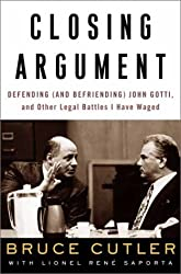 Closing Argument: Defending (and Befriending) John Gotti, and Other Legal Battles I Have Waged