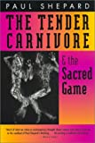 The Tender Carnivore and the Sacred Game, Paul Shepard, 0820319813