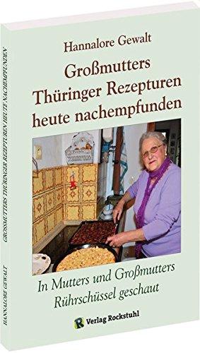 Großmutters Thüringer Rezepturen heute nachempfunden: In Mutters und Großmutters Rührschüssel geschaut Taschenbuch – 20. September 2013 Hannalore Gewalt Rockstuhl 3867774730 Gericht (Speise)